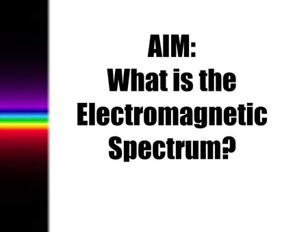 AIM: What is the Electromagnetic Spectrum?. How would you describe the color of light that comes from the Sun?