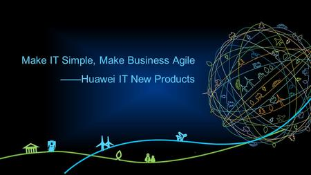 Make IT Simple, Make Business Agile ——Huawei IT New Products.