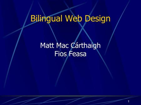 1 Bilingual Web Design Matt Mac Cárthaigh Fios Feasa.