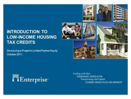 INTRODUCTION TO LOW-INCOME HOUSING TAX CREDITS Structuring a Project's Limited Partner Equity October 2011.