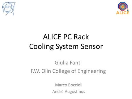 ALICE PC Rack Cooling System Sensor Marco Boccioli André Augustinus Giulia Fanti F.W. Olin College of Engineering.