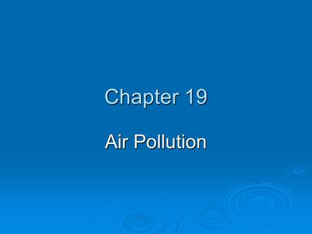 Chapter 19 Air Pollution. Chapter Overview Questions  What layers are found in the atmosphere?  What are the major outdoor air pollutants, and where.