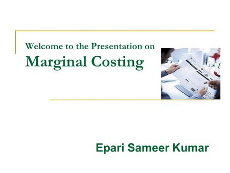 Welcome to the Presentation on Marginal Costing