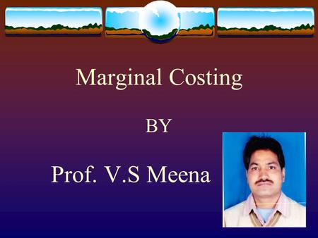 Marginal Costing BY Prof. V.S Meena. Marginal Costing Meaning of Marginal cost – Marginal cost means that increase of total cost witch happens by increased.