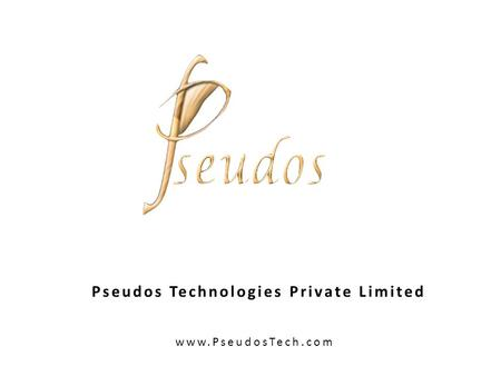 Pseudos Technologies Private Limited www.PseudosTech.com.