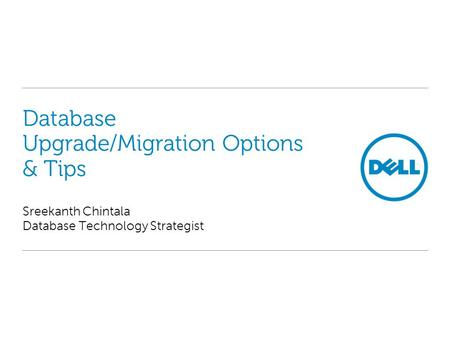Database Upgrade/Migration Options & Tips Sreekanth Chintala Database Technology Strategist.