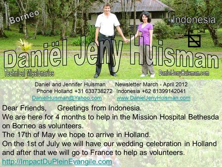 Daniel and Jennifer Huisman Newsletter March - April 2012 Phone Holland +31 633738272 Indonesia +62 81399142041