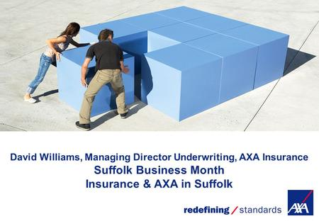 Claims David Williams, Managing Director Underwriting, AXA Insurance Suffolk Business Month Insurance & AXA in Suffolk.