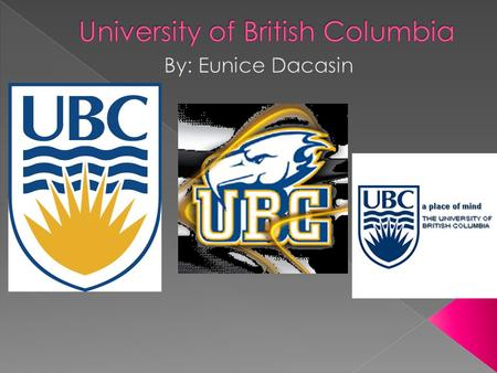 The University of British Columbia 2329 West Mall Vancouver, B.C. Canada V6T 1Z4 Telephone: 604-822-2211 2016 - 1874 East Mall Vancouver, Canada V6T.