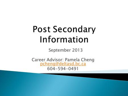 September 2013 Career Advisor: Pamela Cheng  604-594-0491.