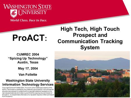 "ProACT : High Tech, High Touch Prospect and Communication Tracking System CUMREC 2004 ""Spicing Up Technology"" Austin, Texas May 17, 2004 Van Follette Washington."