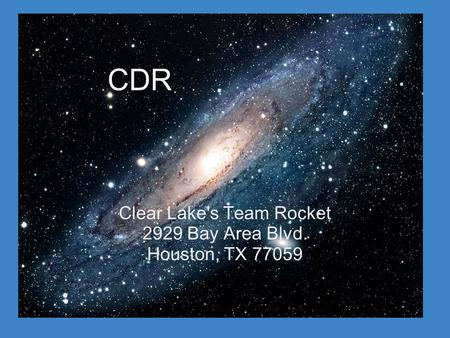 CDR Clear Lake's Team Rocket 2929 Bay Area Blvd. Houston, TX 77059.