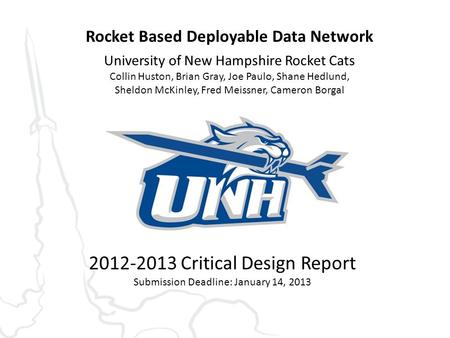 Rocket Based Deployable Data Network University of New Hampshire Rocket Cats Collin Huston, Brian Gray, Joe Paulo, Shane Hedlund, Sheldon McKinley, Fred.