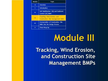 Module III Tracking, Wind Erosion, and Construction Site Management BMPs ModuleTopic 0Overview IIntroduction II Soil Stabilization (SS) and Sediment Control.