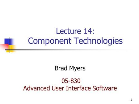 1 Lecture 14: Component Technologies Brad Myers 05-830 Advanced User Interface Software.