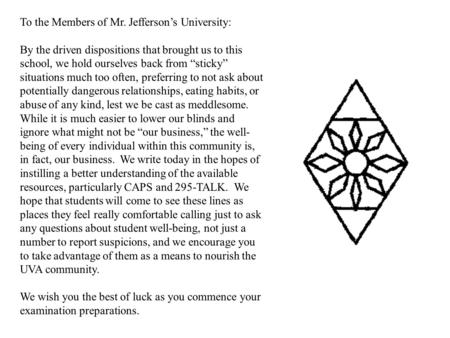 "To the Members of Mr. Jefferson's University: By the driven dispositions that brought us to this school, we hold ourselves back from ""sticky"" situations."