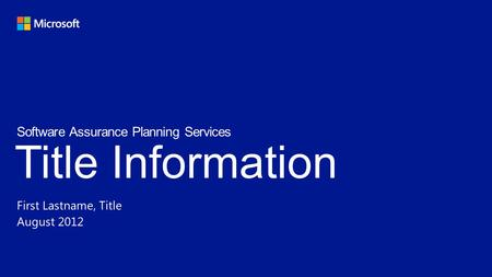 Title Information First Lastname, Title August 2012 Software Assurance Planning Services.