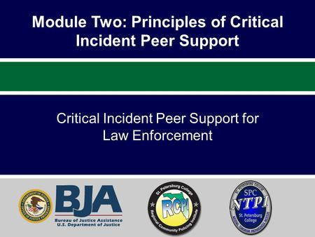 Module Two: Principles of Critical Incident Peer Support Critical Incident Peer Support for Law Enforcement.