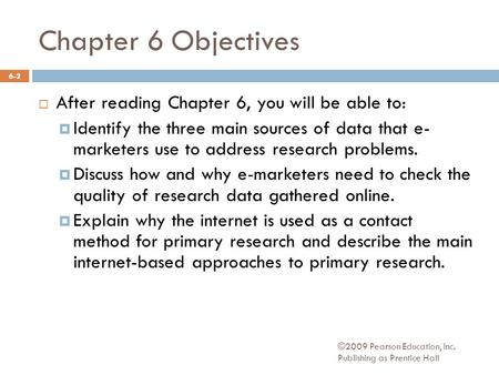 Chapter 6 Objectives  After reading Chapter 6, you will be able to:  Identify the three main sources of data that e- marketers use to address research.