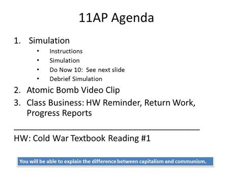 11AP Agenda 1. Simulation Instructions Simulation Do Now 10: See next slide Debrief Simulation 2.Atomic Bomb Video Clip 3.Class Business: HW Reminder,