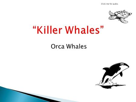 "Click me for audio. ""Killer Whales"" Orca Whales."