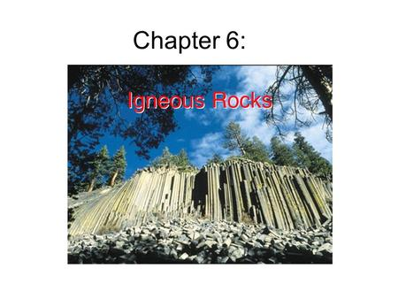"Chapter 6:. What are igneous rocks? Igneous rocks gets its name from the Latin word for ""fire"", because it is formed from hot molten rock (magma) inside."