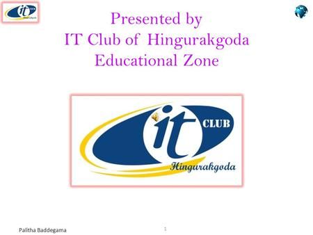 Palitha Baddegama Presented by IT Club of Hingurakgoda Educational Zone 1.