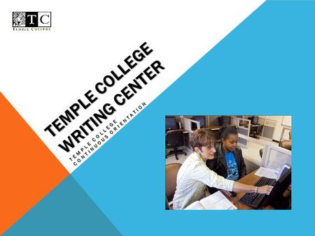 TEMPLE COLLEGE WRITING CENTER TEMPLE COLLEGE CONTINUOUS ORIENTATION.