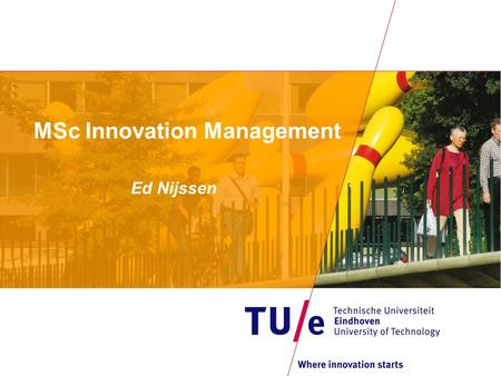 MSc Innovation Management Ed Nijssen. School of Industrial Engineering.
