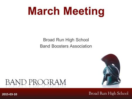 March Meeting Broad Run High School Band Boosters Association 2015-03-10.
