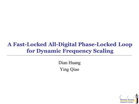 A Fast-Locked All-Digital Phase-Locked Loop for Dynamic Frequency Scaling Dian Huang Ying Qiao.