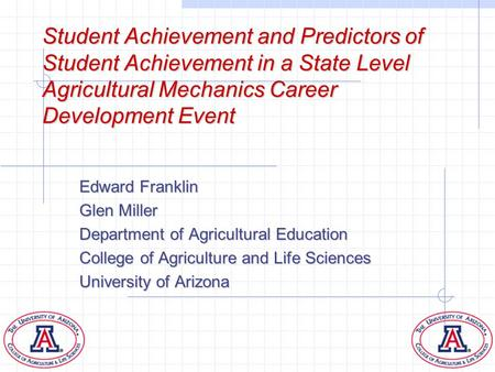 Student Achievement and Predictors of Student Achievement in a State Level Agricultural Mechanics Career Development Event Edward Franklin Glen Miller.