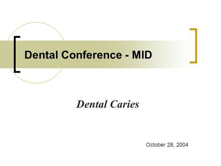 Dental Conference - MID Dental Caries October 28, 2004.