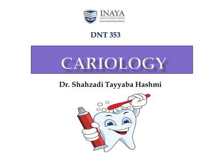 DNT 353 Dr. Shahzadi Tayyaba Hashmi.  To describe caries process  To describe sites that are vulnerable to caries  List bacterial strains most responsible.