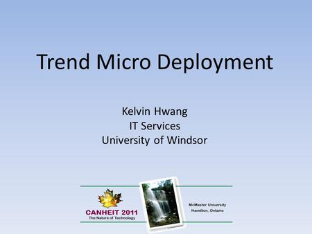 Trend Micro Deployment Kelvin Hwang IT Services University of Windsor.