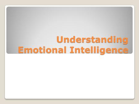 Understanding Emotional Intelligence. EI = Emotional Intelligence The ability to recognize and manage: ◦Moods ◦Emotions ◦Attitudes Research shows a connection.