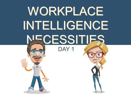 "WORKPLACE INTELLIGENCE NECESSITIES DAY 1. QUOTE OF THE DAY ""What having emotional intelligence looks like is that you're confident, good at working towards."