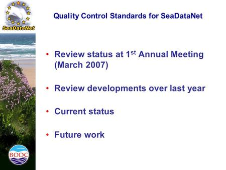 Quality Control Standards for SeaDataNet Review status at 1 st Annual Meeting (March 2007) Review developments over last year Current status Future work.