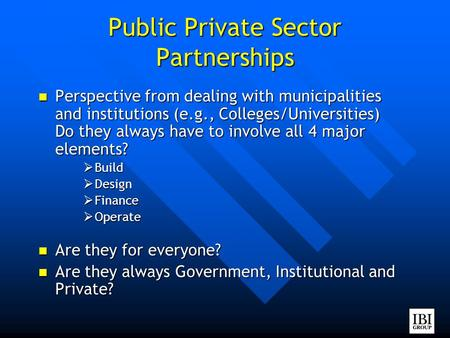 Public Private Sector Partnerships Perspective from dealing with municipalities and institutions (e.g., Colleges/Universities) Do they always have to involve.