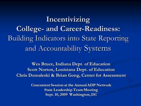 Incentivizing College- and Career-Readiness: Building Indicators into State Reporting and Accountability Systems Wes Bruce, Indiana Dept. of Education.