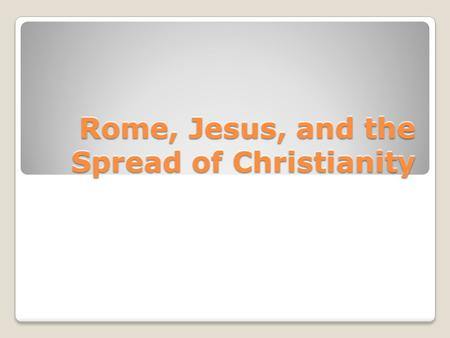 Rome, Jesus, and the Spread of Christianity. Rome at the Birth of Christ.