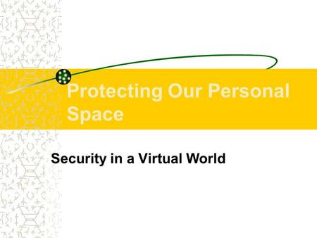 Protecting Our Personal Space Security in a Virtual World.