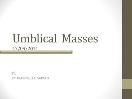 Umblical Masses 17/09/2011 BY: MOHAMMED ALSAIDAN.