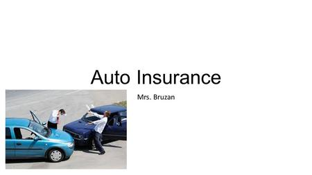 Auto Insurance Mrs. Bruzan. Liability Insurance -Minimum Limits in Illinois Who and what is covered? The other driver and his car Is it required by the.