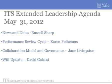 1 ITS Extended Leadership Agenda May 31, 2012 News and Notes -Russell Sharp Performance Review Cycle – Karen Polhemus Collaboration Model and Governance.