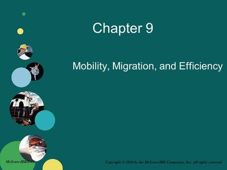 Copyright © 2010 by the McGraw-Hill Companies, Inc. All rights reserved. McGraw-Hill/Irwin Chapter 9 Mobility, Migration, and Efficiency.