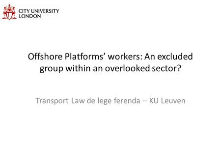 Offshore Platforms' workers: An excluded group within an overlooked sector? Transport Law de lege ferenda – KU Leuven.