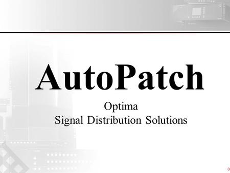 06 AutoPatch Optima Signal Distribution Solutions.