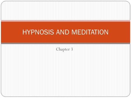 Chapter 3 HYPNOSIS AND MEDITATION. HYPNOSIS state of awareness associated w/deep relaxation, heightened suggestibility, & highly focused attention Not.