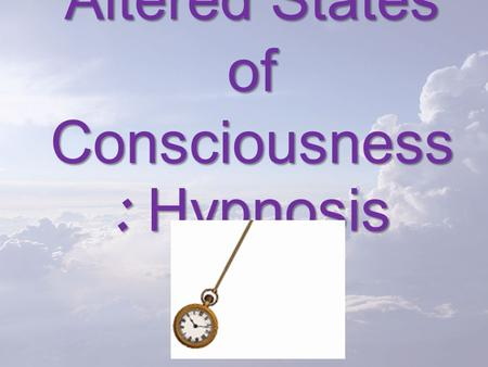 Altered States of Consciousness : Hypnosis. Hypnosis Today's Goal: Discuss theories of hypnosis, noting the behavior of hypnotized people and claims regarding.